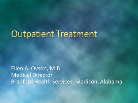 Ellen A. Ovson, M.D. Medical Director Bradford Health Services, Madison, Alabama.