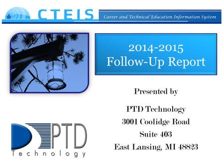 2014-2015 Follow-Up Report Presented by PTD Technology 3001 Coolidge Road Suite 403 East Lansing, MI 48823.