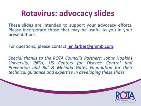 Rotavirus: advocacy slides These slides are intended to support your advocacy efforts. Please incorporate those that may be useful to you in your presentations.