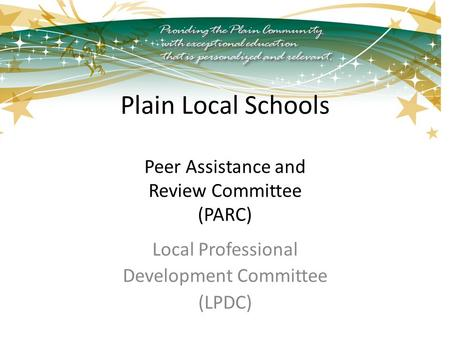 Plain Local Schools Peer Assistance and Review Committee (PARC) Local Professional Development Committee (LPDC)