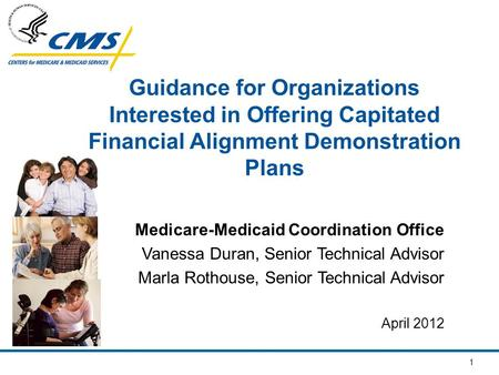 1 Guidance for Organizations Interested in Offering Capitated Financial Alignment Demonstration Plans Medicare-Medicaid Coordination Office Vanessa Duran,