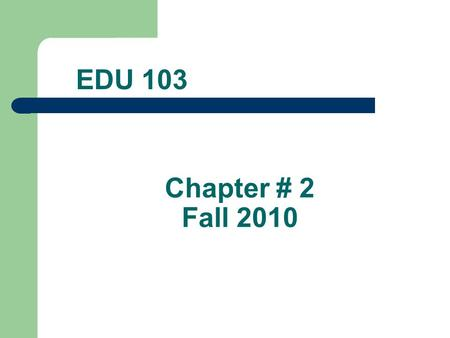 Chapter # 2 Fall 2010 EDU 103. The Teaching Profession Chapter 2 EDU 103.