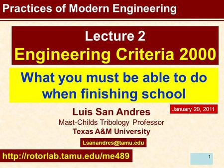11 Practices of Modern Engineering What you must be able to do when finishing school Luis San Andres Mast-Childs Tribology Professor Texas A&M University.