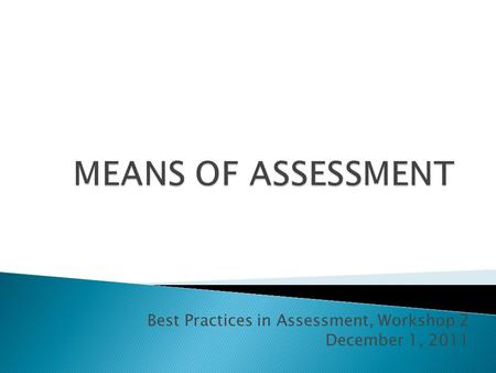 Best Practices in Assessment, Workshop 2 December 1, 2011.