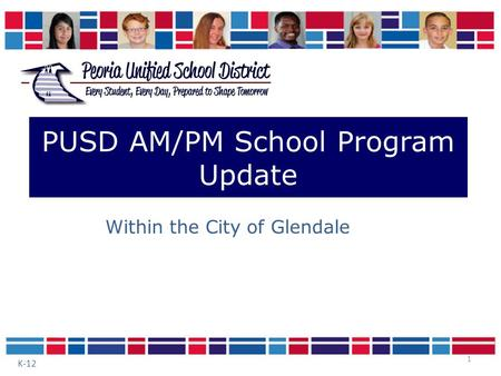 1 PUSD AM/PM School Program Update Within the City of Glendale K-12.