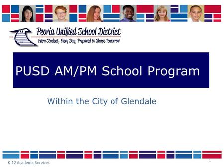 1 PUSD AM/PM School Program Within the City of Glendale K-12 Academic Services.