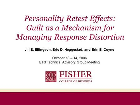 Personality Retest Effects: Guilt as a Mechanism for Managing Response Distortion Jill E. Ellingson, Eric D. Heggestad, and Erin E. Coyne October 13 –