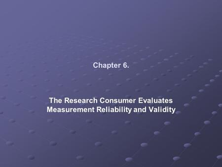 The Research Consumer Evaluates Measurement Reliability and Validity