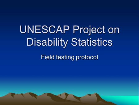 UNESCAP Project on Disability Statistics Field testing protocol.