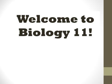 Welcome to Biology 11!. Biology 11 overview this is an academic course that examines the diversity of living things, as products of the process of evolution.