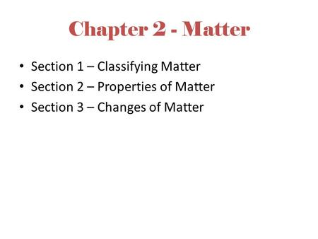 Chapter 2 - Matter Section 1 – Classifying Matter