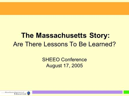 The Massachusetts Story: Are There Lessons To Be Learned? SHEEO Conference August 17, 2005.
