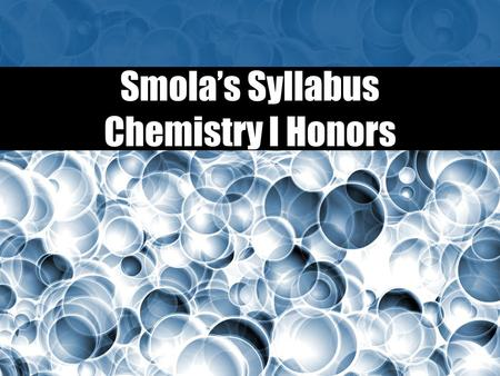 Smola's Syllabus Chemistry I Honors. Contact Info:   Voic  535-2025 x 7177 Website: link.