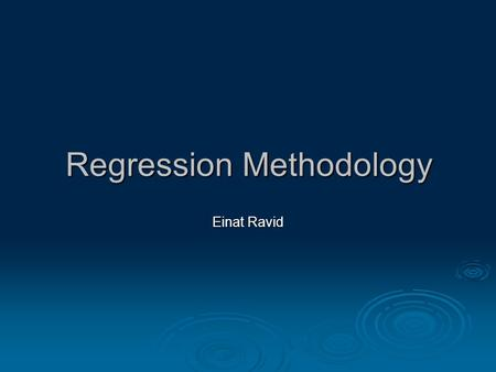 Regression Methodology Einat Ravid. Regression Testing - Definition  The selective retesting of a hardware system that has been modified to ensure that.