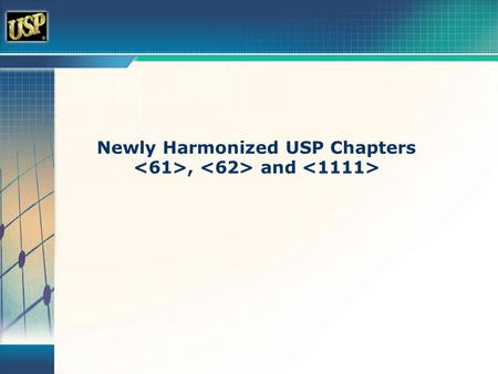 Newly Harmonized USP Chapters, and. Official USP Microbial Limits Chapters  Microbial Limits Tests  Microbiological Attributes of Nonsterile Pharmaceutical.