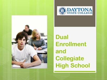 Dual Enrollment and Collegiate High School. What is Dual Enrollment? Dual enrollment is an acceleration program that allows high school students to simultaneously.