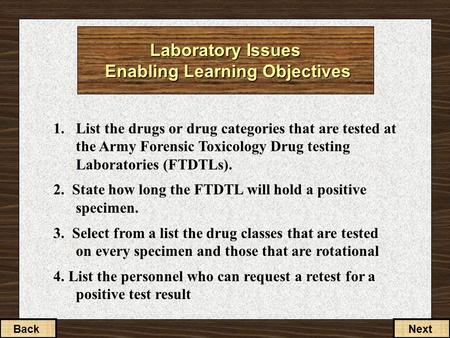 1.List the drugs or drug categories that are tested at the Army Forensic Toxicology Drug testing Laboratories (FTDTLs). 2. State how long the FTDTL will.