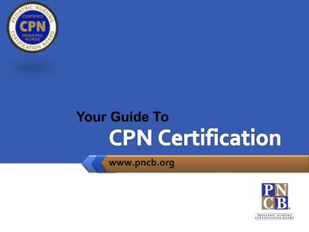 CPN Certification Your Guide To www.pncb.org.