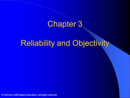 © McGraw-Hill Higher Education. All rights reserved. Chapter 3 Reliability and Objectivity.