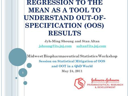 REGRESSION TO THE MEAN AS A TOOL TO UNDERSTAND OUT-OF- SPECIFICATION (OOS) RESULTS Jyh-Ming Shoung and Stan Altan