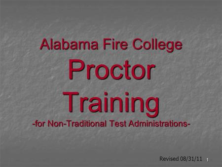 1 Alabama Fire College Proctor Training -for Non-Traditional Test Administrations- Revised 08/31/11.