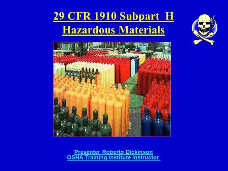 29 CFR 1910 Subpart H Hazardous Materials Presenter Roberto Dickinson OSHA Training Institute Instructor.