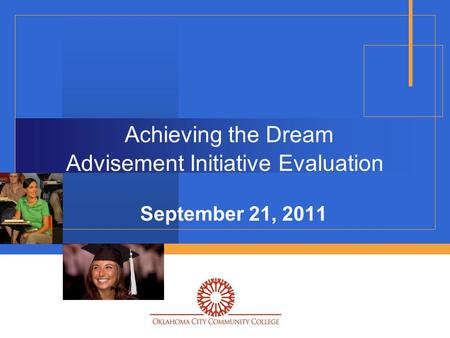 Achieving the Dream Advisement Initiative Evaluation September 21, 2011.