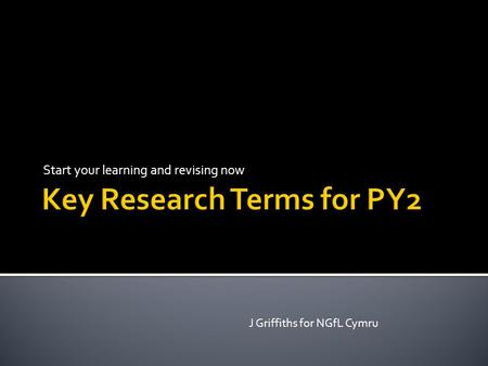 Start your learning and revising now J Griffiths for NGfL Cymru.