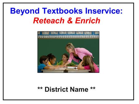 Beyond Textbooks Inservice: Reteach & Enrich