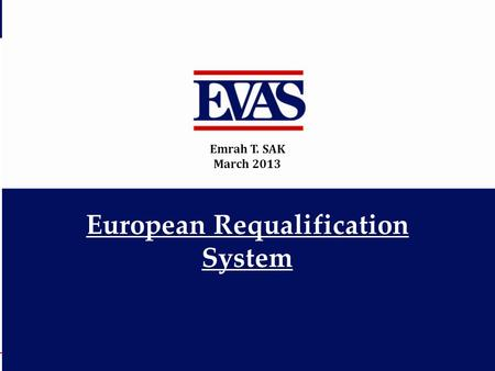 European Requalification System Emrah T. SAK March 2013.