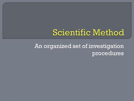 An organized set of investigation procedures