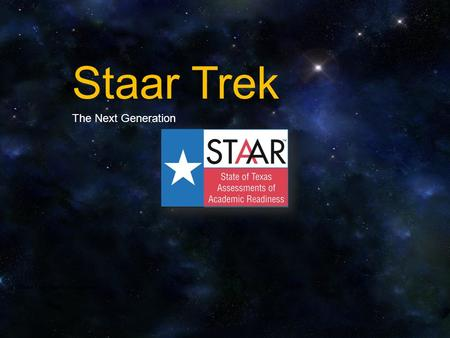 Staar Trek The Next Generation STAAR Trek: The Next Generation.