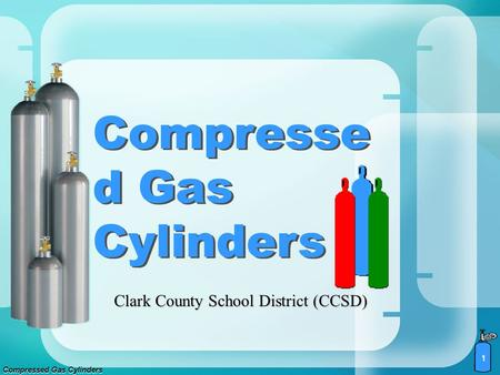 Compressed Gas Cylinders 1 Compresse d Gas Cylinders Compresse d Gas Cylinders Clark County School District (CCSD)