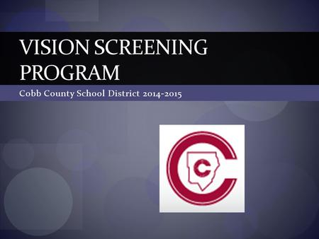 Cobb County School District 2014-2015 VISION SCREENING PROGRAM.