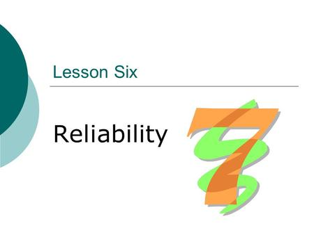 Lesson Six Reliability.