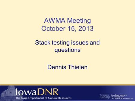 AWMA Meeting October 15, 2013 Stack testing issues and questions Dennis Thielen.