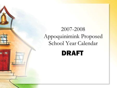 DRAFT 2007-2008 Appoquinimink Proposed School Year Calendar.