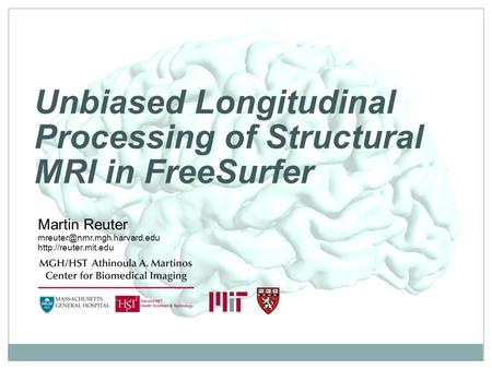 Unbiased Longitudinal Processing of Structural MRI in FreeSurfer Martin Reuter