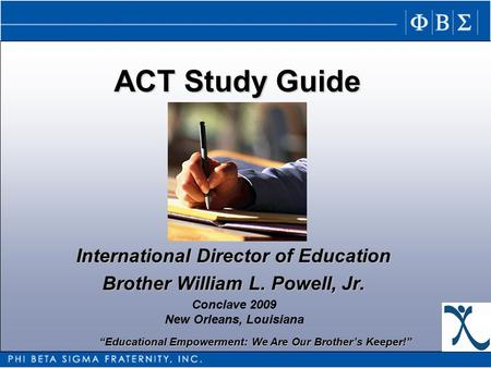 """Educational Empowerment: We Are Our Brother's Keeper!"" ACT Study Guide Presented by International Director of Education Brother William L. Powell, Jr."