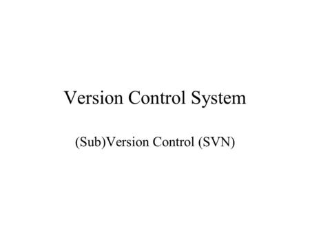 Version Control System (Sub)Version Control (SVN).