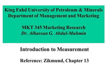 King Fahd University of Petroleum & Minerals Department of Management and Marketing MKT 345 Marketing Research Dr. Alhassan G. Abdul-Muhmin Introduction.