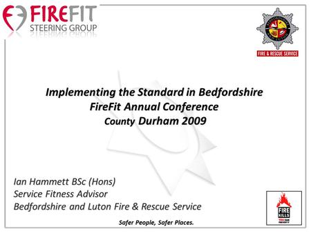 Ian Hammett BSc (Hons) Service Fitness Advisor Bedfordshire and Luton Fire & Rescue Service Implementing the Standard in Bedfordshire FireFit Annual Conference.