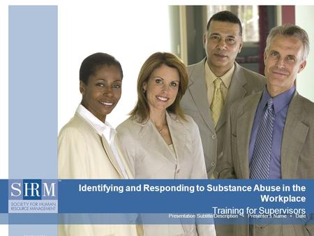 Identifying and Responding to Substance Abuse in the Workplace Training for Supervisors Presentation Subtitle/Description Presenter's Name Date.