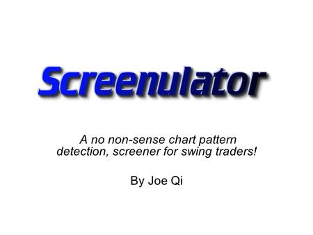 A no non-sense chart pattern detection, screener for swing traders! By Joe Qi.