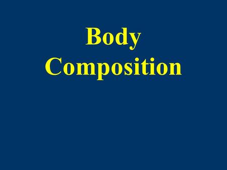 Body Composition. 2 component model Fat tissue Fat free tissue.