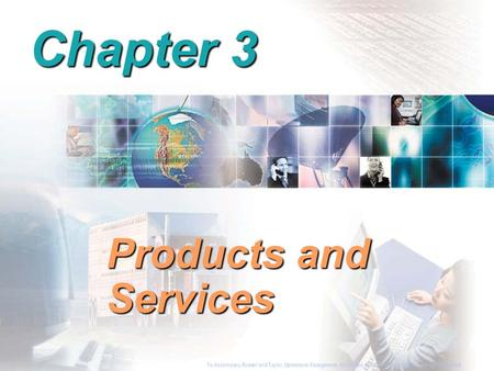 To Accompany Russell and Taylor, Operations Management, 4th Edition,  2003 Prentice-Hall, Inc. All rights reserved. Chapter 3 Products and Services To.