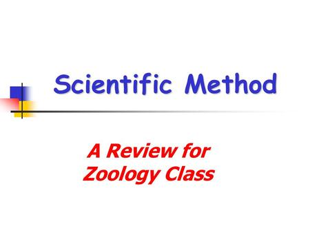 Scientific Method A Review for Zoology Class. Have a problem to solve??? Anytime we have a question that needs to be answered or a problem that needs.