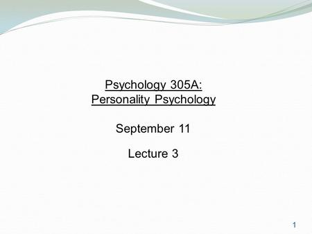 1 Psychology 305A: Personality Psychology September 11 Lecture 3.