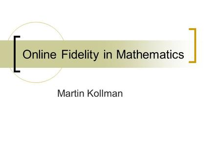 Online Fidelity in Mathematics Martin Kollman. Online Fidelity in K-6 Online material and assessment programs provide successful fidelity for teachers.