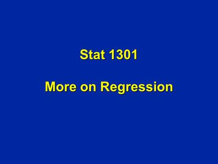 Stat 1301 More on Regression. Outline of Lecture 1. Regression Effect and Regression Fallacy 2. Regression Line as Least Squares Line 3. Extrapolation.